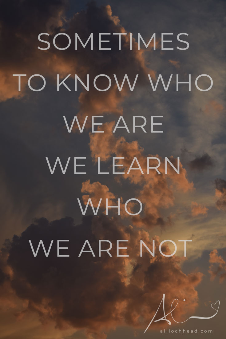Sometimes to know who we are we learn who we are not #musings